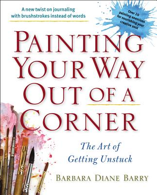 Painting Your Way Out of a Corner By Barry, Barbara Diane
